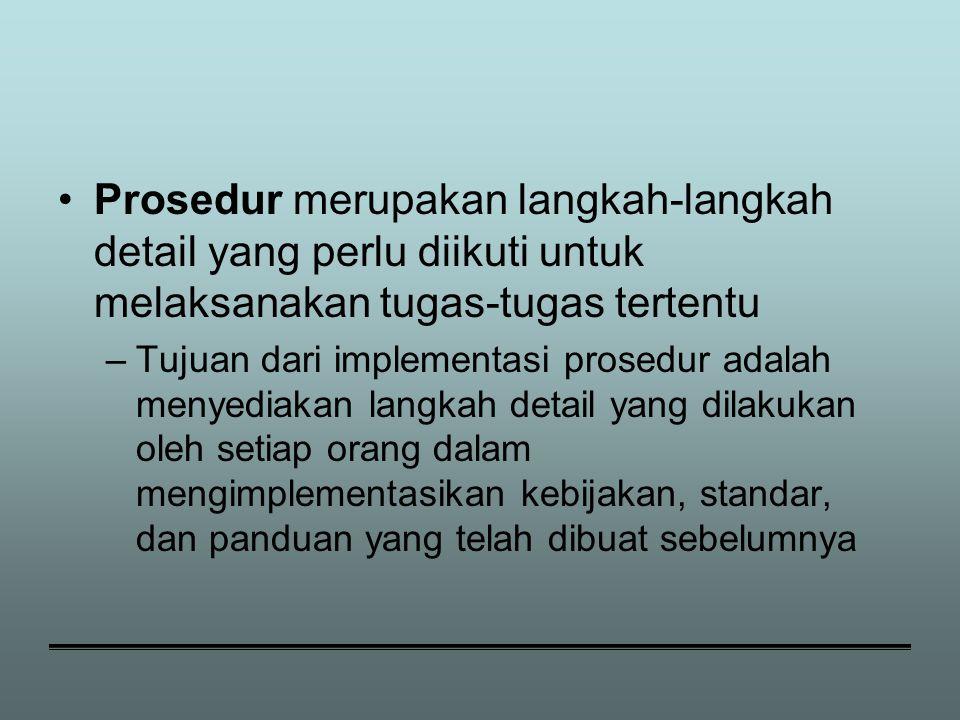 Prosedur merupakan langkah-langkah detail yang perlu diikuti untuk melaksanakan tugas-tugas tertentu