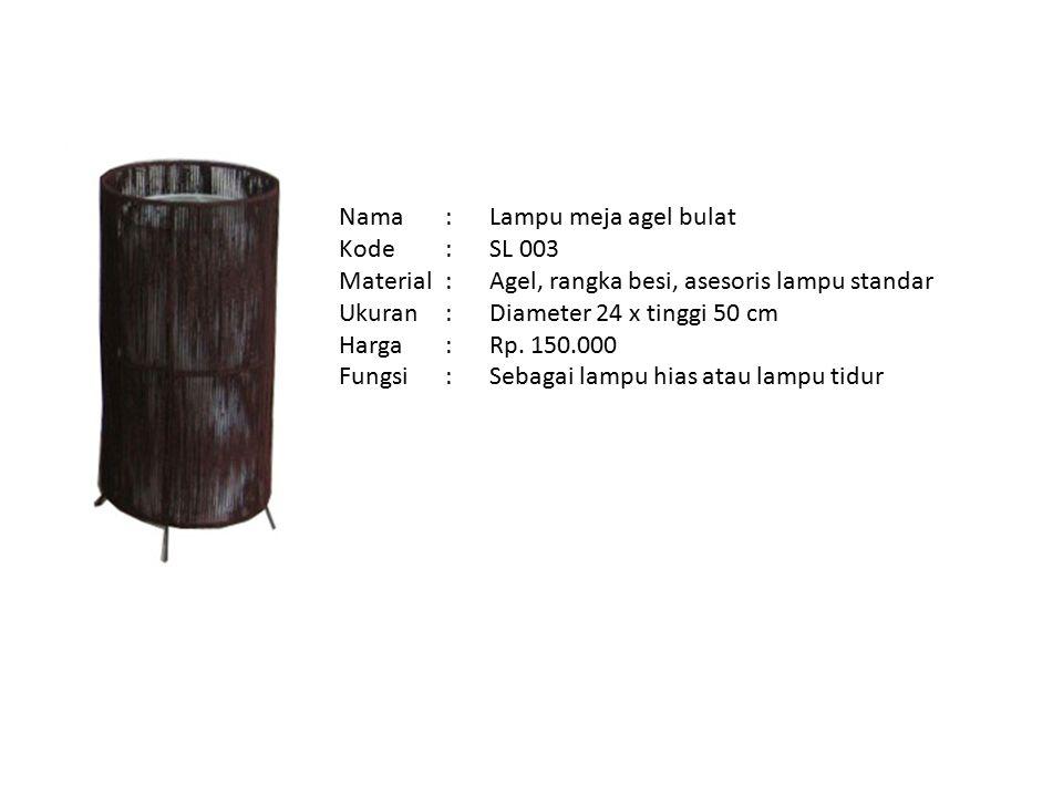 Nama : Kode : Material : Ukuran : Harga : Fungsi : Lampu meja agel bulat. SL 003. Agel, rangka besi, asesoris lampu standar.