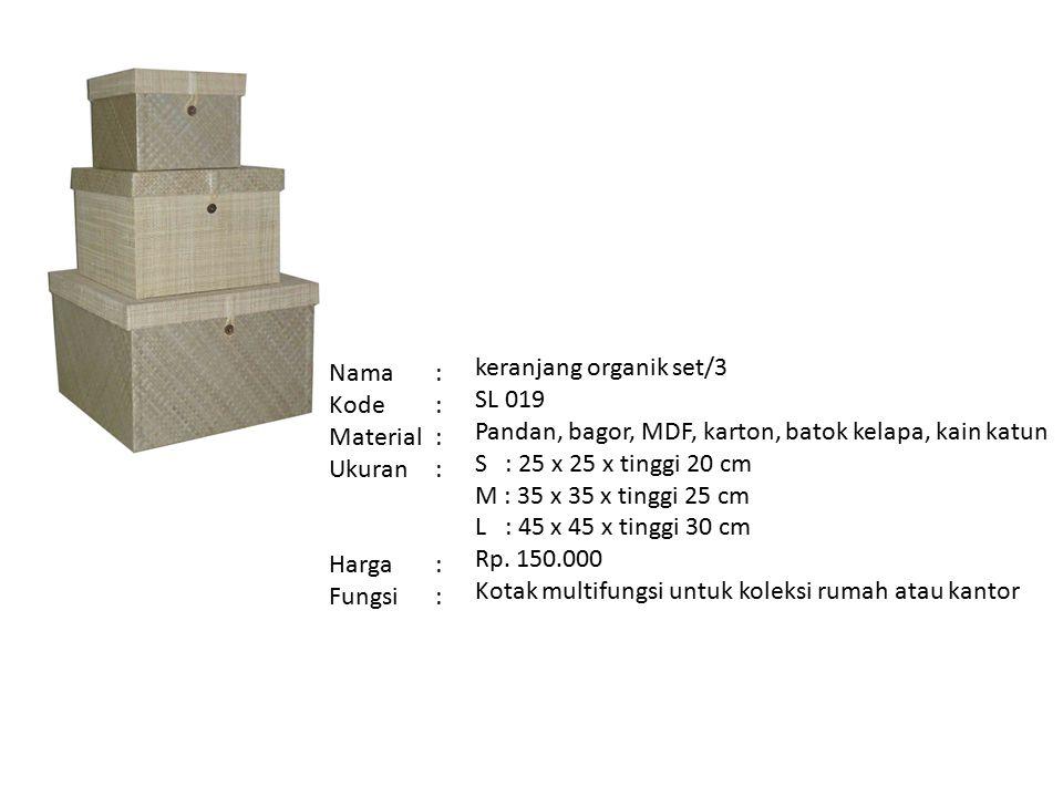 Nama : Kode : Material : Ukuran : Harga : Fungsi : keranjang organik set/3. SL 019. Pandan, bagor, MDF, karton, batok kelapa, kain katun.