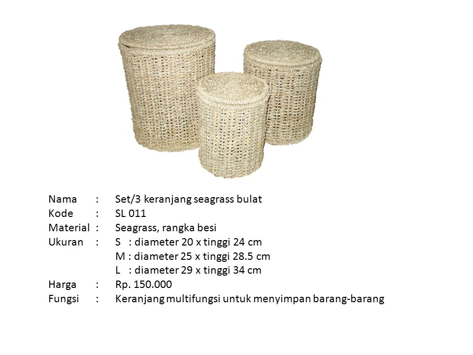 Nama : Kode : Material : Ukuran : Harga : Fungsi : Set/3 keranjang seagrass bulat. SL 011. Seagrass, rangka besi.