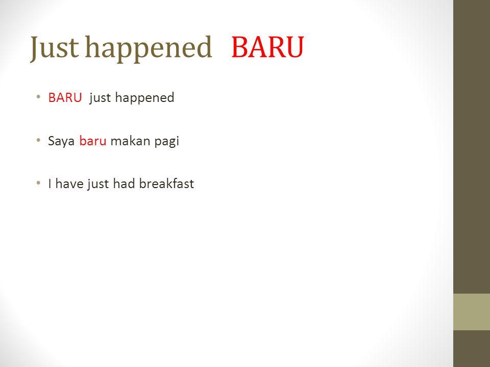 Just happened BARU BARU just happened Saya baru makan pagi