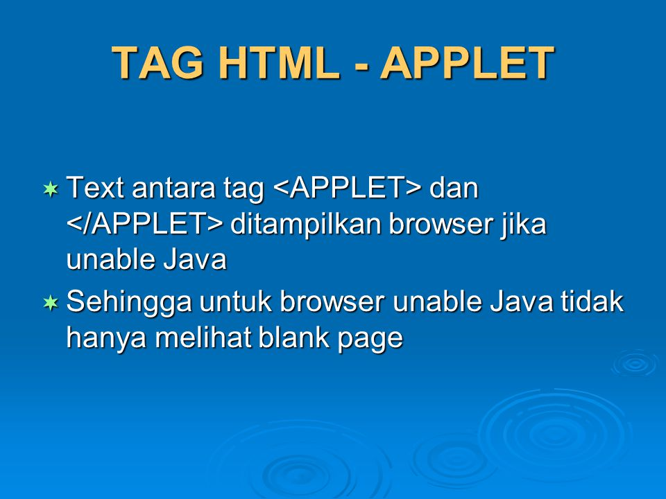 TAG HTML - APPLET Text antara tag <APPLET> dan </APPLET> ditampilkan browser jika unable Java.