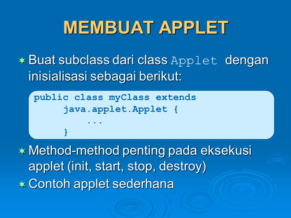 MEMBUAT APPLET Buat subclass dari class Applet dengan inisialisasi sebagai berikut: