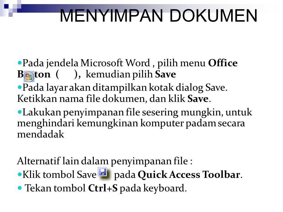 MENYIMPAN DOKUMEN Pada jendela Microsoft Word , pilih menu Office Button ( ), kemudian pilih Save.