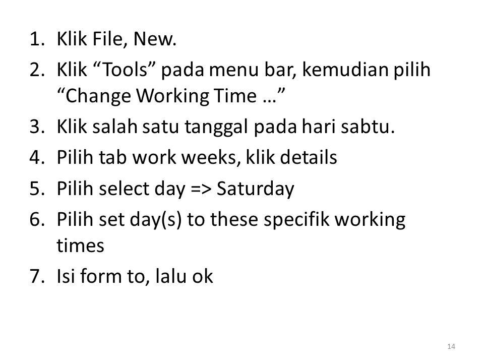 Klik File, New. Klik Tools pada menu bar, kemudian pilih Change Working Time … Klik salah satu tanggal pada hari sabtu.