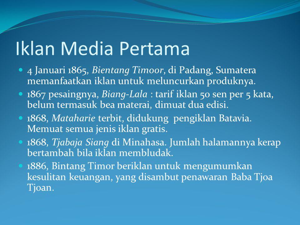 Iklan Media Pertama 4 Januari 1865, Bientang Timoor, di Padang, Sumatera memanfaatkan iklan untuk meluncurkan produknya.