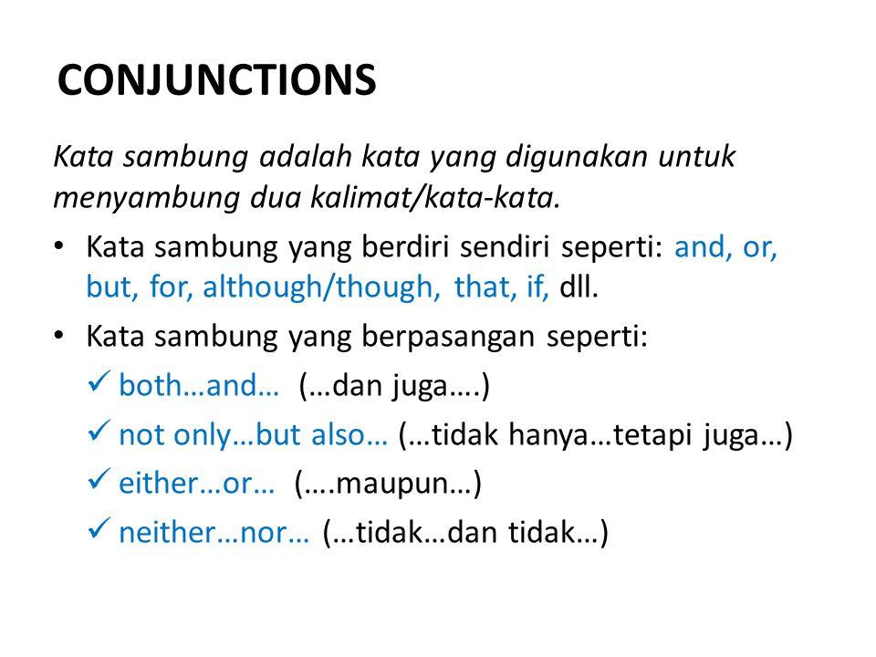 CONJUNCTIONS Kata sambung adalah kata yang digunakan untuk menyambung dua kalimat/kata-kata.