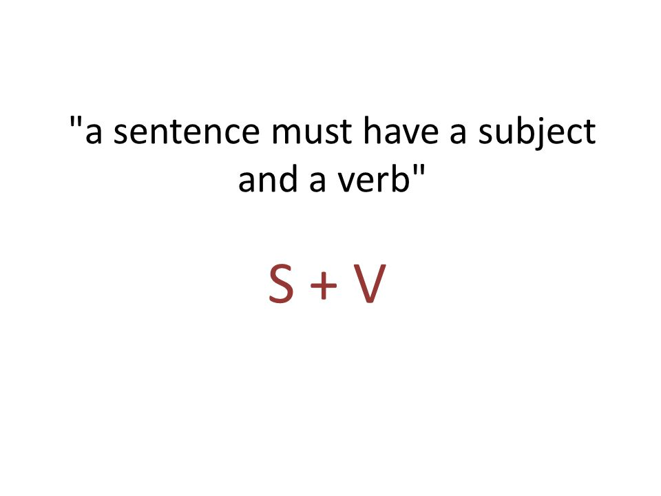 a sentence must have a subject and a verb