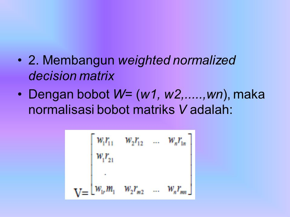 2. Membangun weighted normalized decision matrix