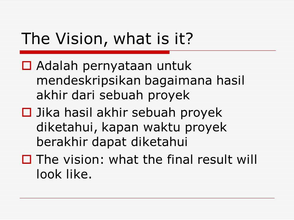The Vision, what is it Adalah pernyataan untuk mendeskripsikan bagaimana hasil akhir dari sebuah proyek.