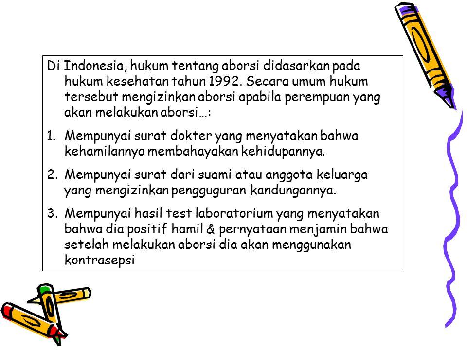 Di Indonesia, hukum tentang aborsi didasarkan pada hukum kesehatan tahun 1992. Secara umum hukum tersebut mengizinkan aborsi apabila perempuan yang akan melakukan aborsi…: