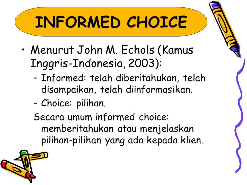 INFORMED CHOICE Menurut John M. Echols (Kamus Inggris-Indonesia, 2003): Informed: telah diberitahukan, telah disampaikan, telah diinformasikan.