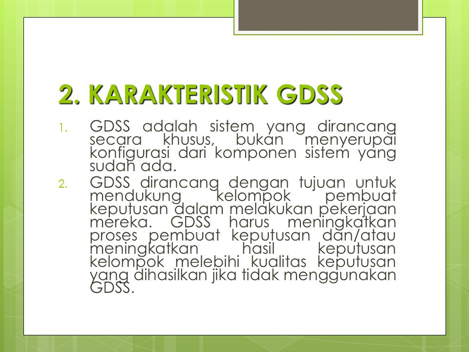 2. KARAKTERISTIK GDSS GDSS adalah sistem yang dirancang secara khusus, bukan menyerupai konfigurasi dari komponen sistem yang sudah ada.