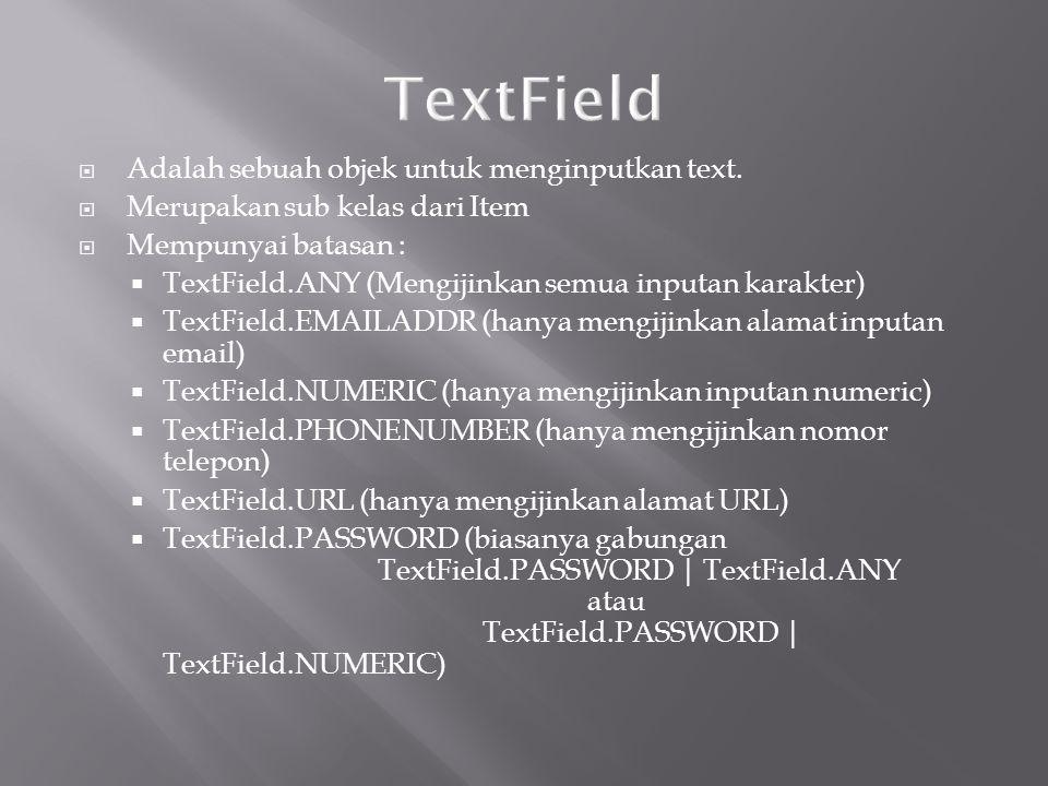 TextField Adalah sebuah objek untuk menginputkan text.
