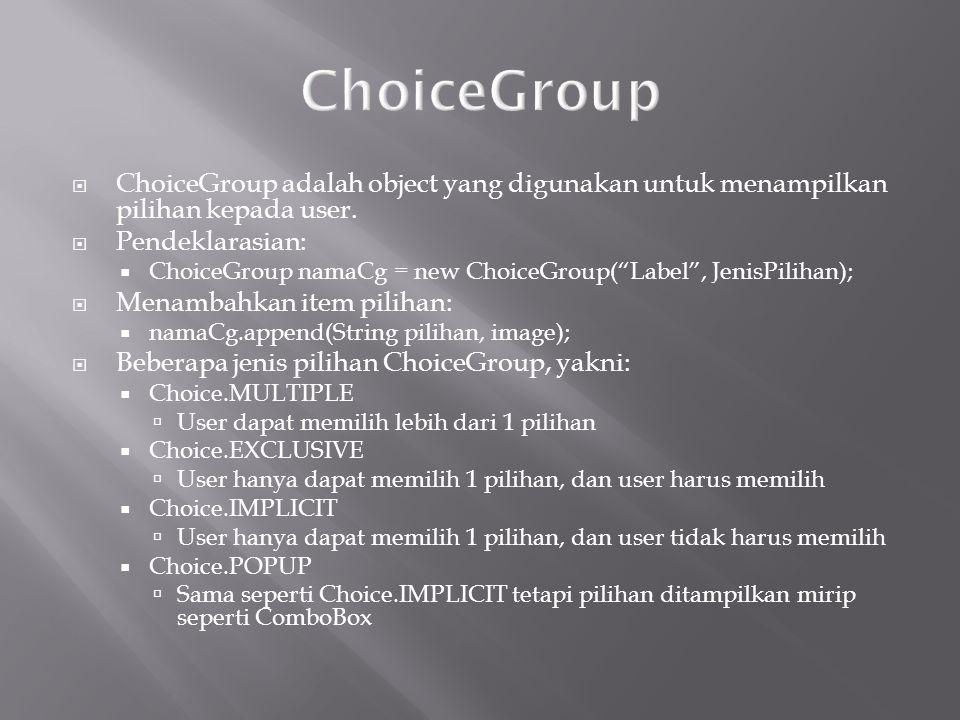 ChoiceGroup ChoiceGroup adalah object yang digunakan untuk menampilkan pilihan kepada user. Pendeklarasian: