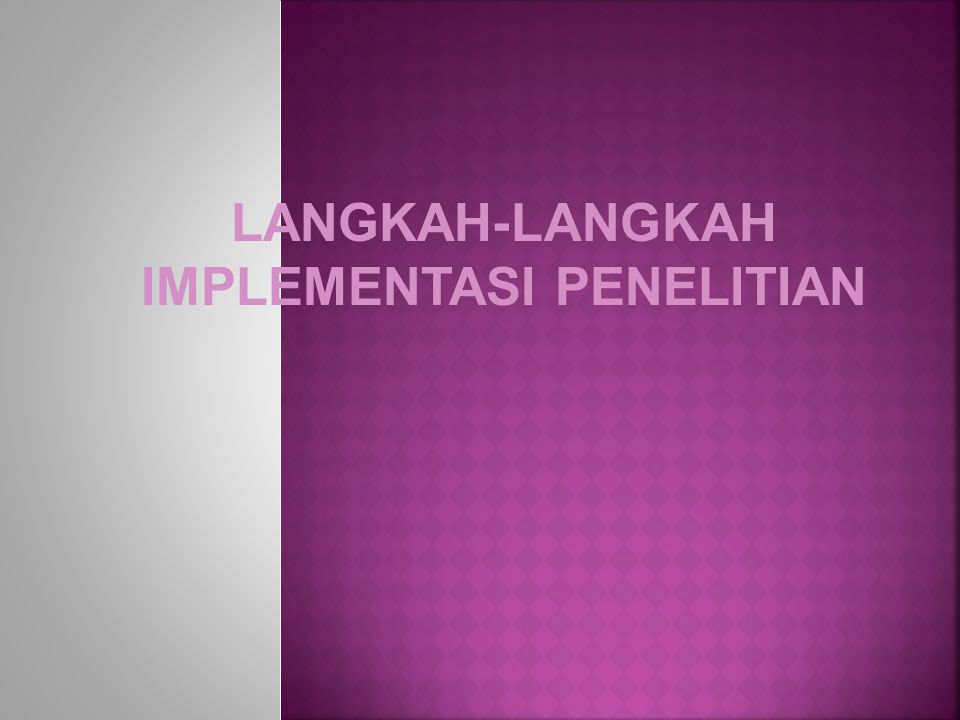LANGKAH-LANGKAH IMPLEMENTASI PENELITIAN