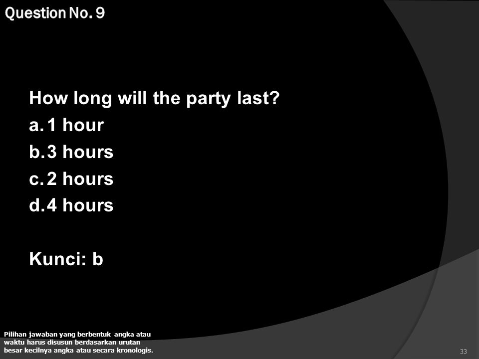 How long will the party last 1 hour 3 hours 2 hours 4 hours Kunci: b