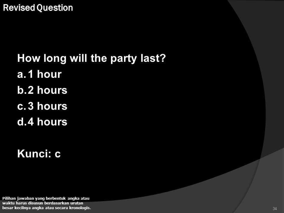 How long will the party last 1 hour 2 hours 3 hours 4 hours Kunci: c
