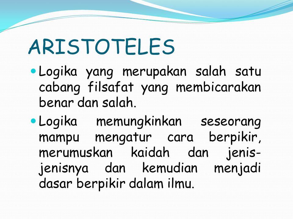 ARISTOTELES Logika yang merupakan salah satu cabang filsafat yang membicarakan benar dan salah.