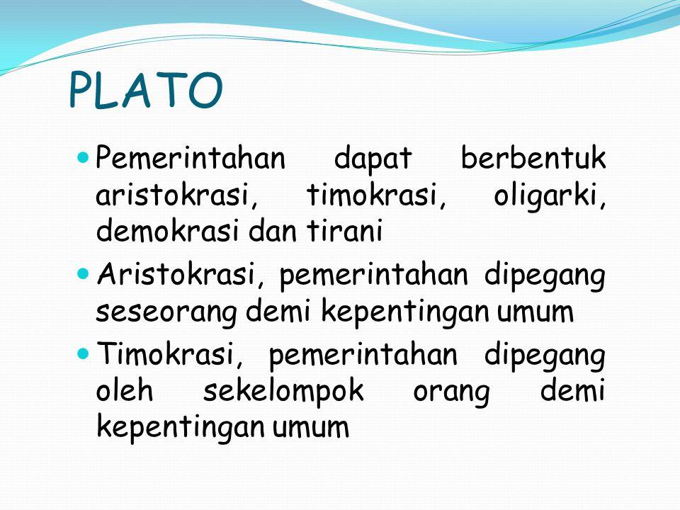 PLATO Pemerintahan dapat berbentuk aristokrasi, timokrasi, oligarki, demokrasi dan tirani.