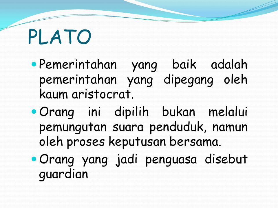 PLATO Pemerintahan yang baik adalah pemerintahan yang dipegang oleh kaum aristocrat.
