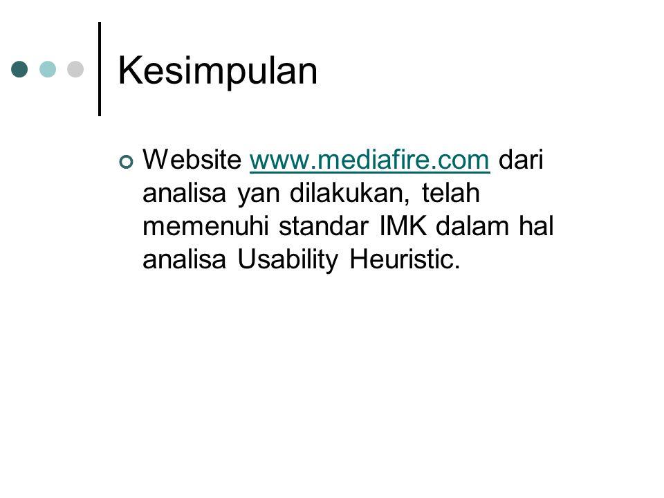 Kesimpulan Website www.mediafire.com dari analisa yan dilakukan, telah memenuhi standar IMK dalam hal analisa Usability Heuristic.