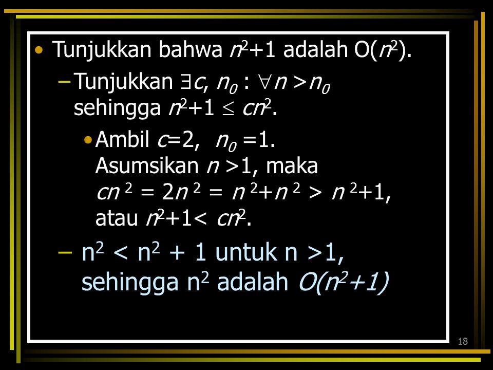 n2 < n2 + 1 untuk n >1, sehingga n2 adalah O(n2+1)