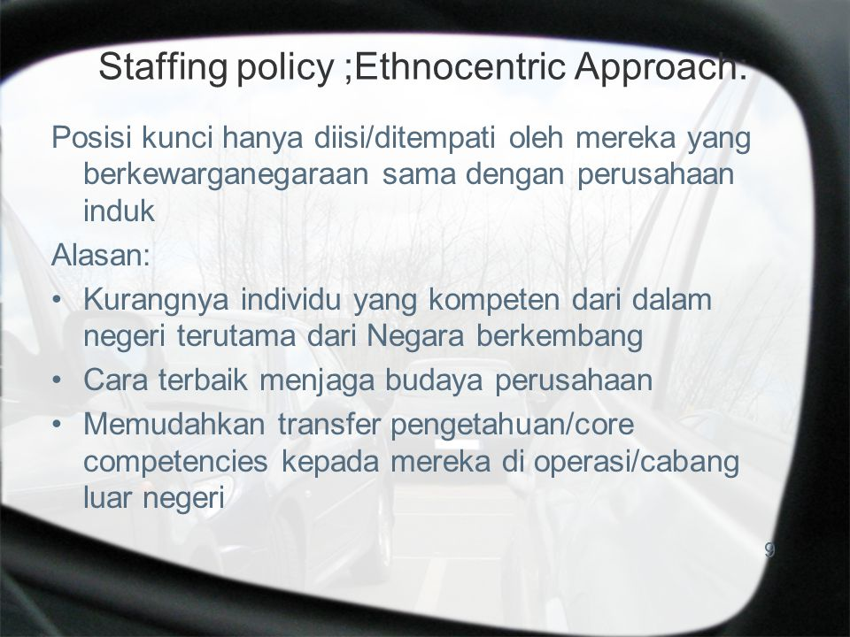 Staffing policy ;Ethnocentric Approach: