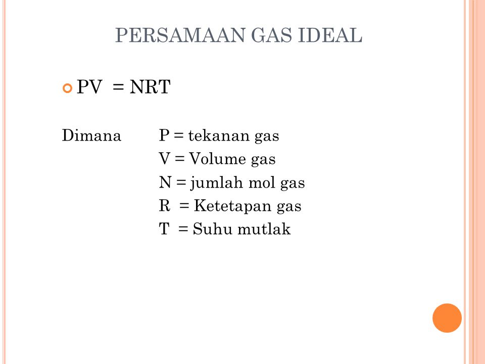 PERSAMAAN GAS IDEAL PV = NRT Dimana P = tekanan gas V = Volume gas