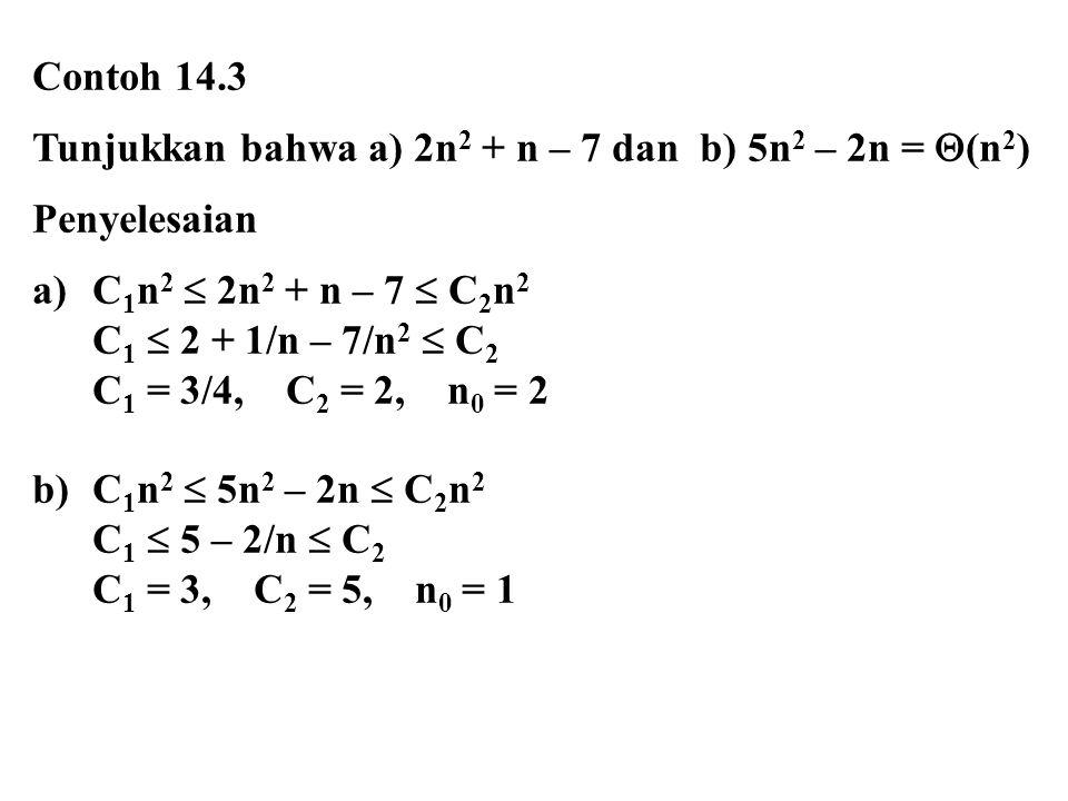 Contoh 14.3 Tunjukkan bahwa a) 2n2 + n – 7 dan b) 5n2 – 2n = (n2) Penyelesaian. C1n2  2n2 + n – 7  C2n2.