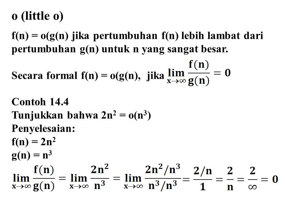 o (little o) f(n) = o(g(n) jika pertumbuhan f(n) lebih lambat dari