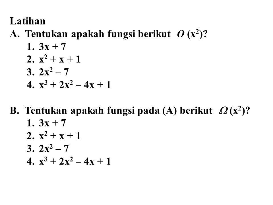 Latihan A. Tentukan apakah fungsi berikut O (x2) 3x + 7. x2 + x + 1. 2x2 – 7. x3 + 2x2 – 4x + 1.