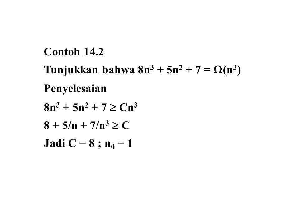 Contoh 14.2 Tunjukkan bahwa 8n3 + 5n2 + 7 = (n3) Penyelesaian. 8n3 + 5n2 + 7  Cn3. 8 + 5/n + 7/n3  C.