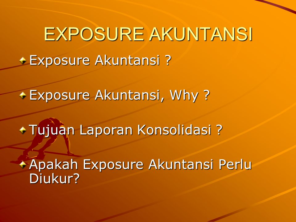 EXPOSURE AKUNTANSI Exposure Akuntansi Exposure Akuntansi, Why