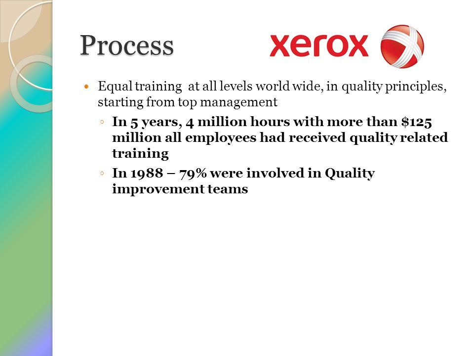 Process Equal training at all levels world wide, in quality principles, starting from top management.