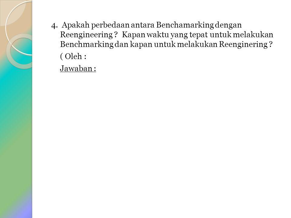 4. Apakah perbedaan antara Benchamarking dengan Reengineering