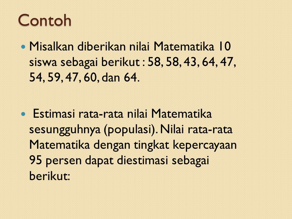 Contoh Misalkan diberikan nilai Matematika 10 siswa sebagai berikut : 58, 58, 43, 64, 47, 54, 59, 47, 60, dan 64.