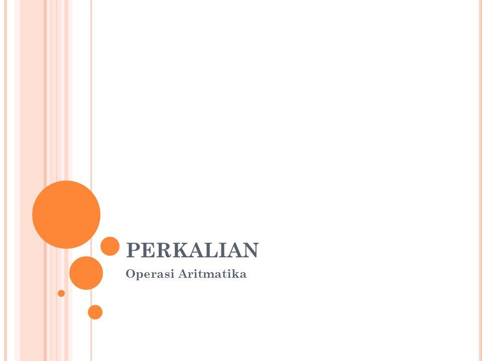 PERKALIAN Operasi Aritmatika