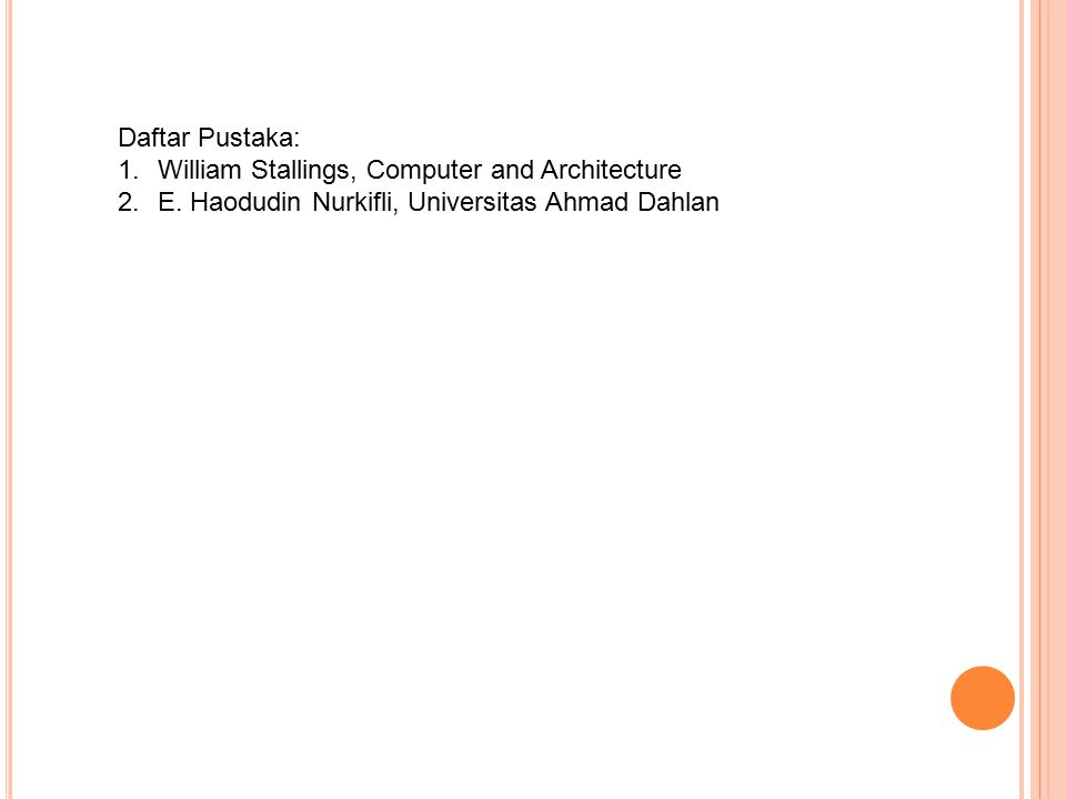 Daftar Pustaka: William Stallings, Computer and Architecture.
