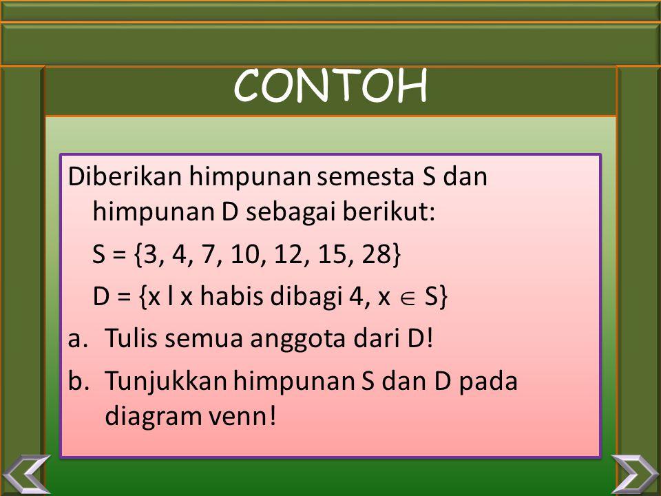 CONTOH Diberikan himpunan semesta S dan himpunan D sebagai berikut:
