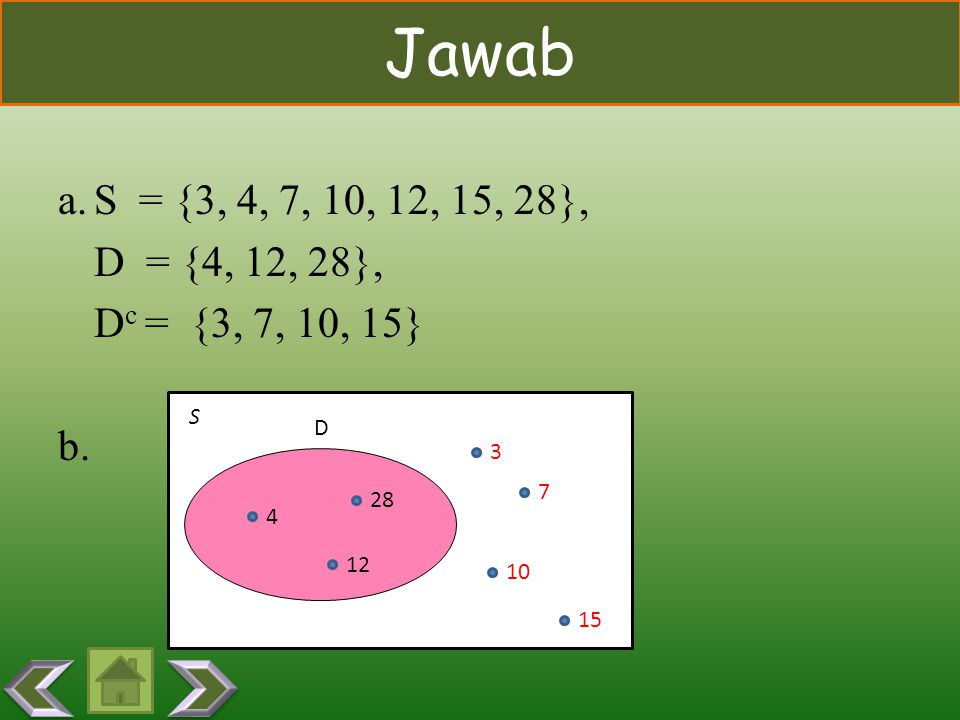Jawab S = {3, 4, 7, 10, 12, 15, 28}, D = {4, 12, 28}, Dc = {3, 7, 10, 15} b. S. D. 3. 7. 28.
