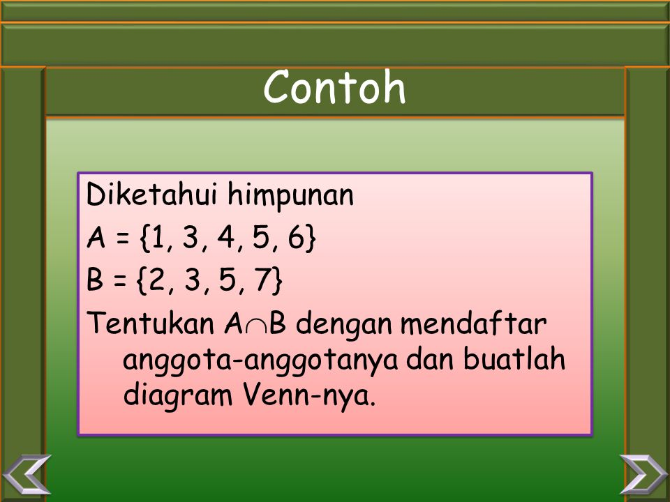 Contoh Diketahui himpunan A = {1, 3, 4, 5, 6} B = {2, 3, 5, 7} Tentukan AB dengan mendaftar anggota-anggotanya dan buatlah diagram Venn-nya.