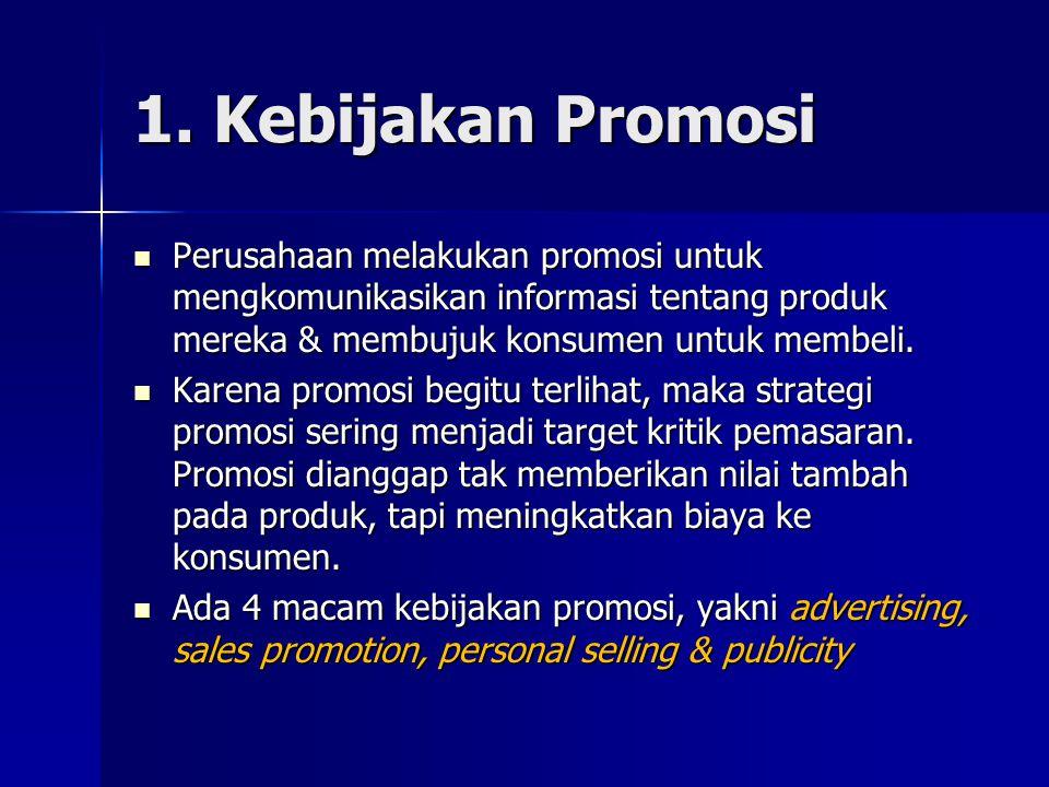 1. Kebijakan Promosi Perusahaan melakukan promosi untuk mengkomunikasikan informasi tentang produk mereka & membujuk konsumen untuk membeli.
