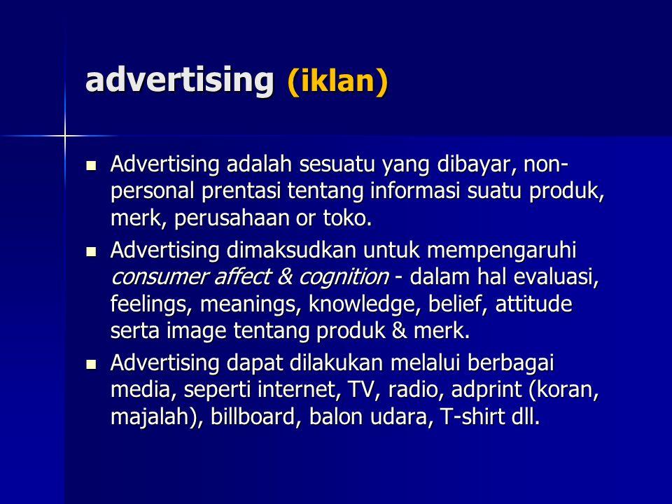 advertising (iklan) Advertising adalah sesuatu yang dibayar, non-personal prentasi tentang informasi suatu produk, merk, perusahaan or toko.