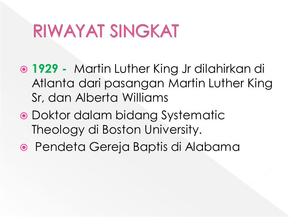 RIWAYAT SINGKAT 1929 - Martin Luther King Jr dilahirkan di Atlanta dari pasangan Martin Luther King Sr, dan Alberta Williams.