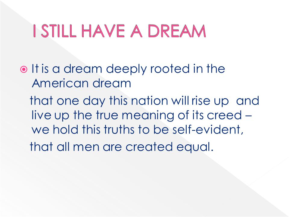 I STILL HAVE A DREAM It is a dream deeply rooted in the American dream