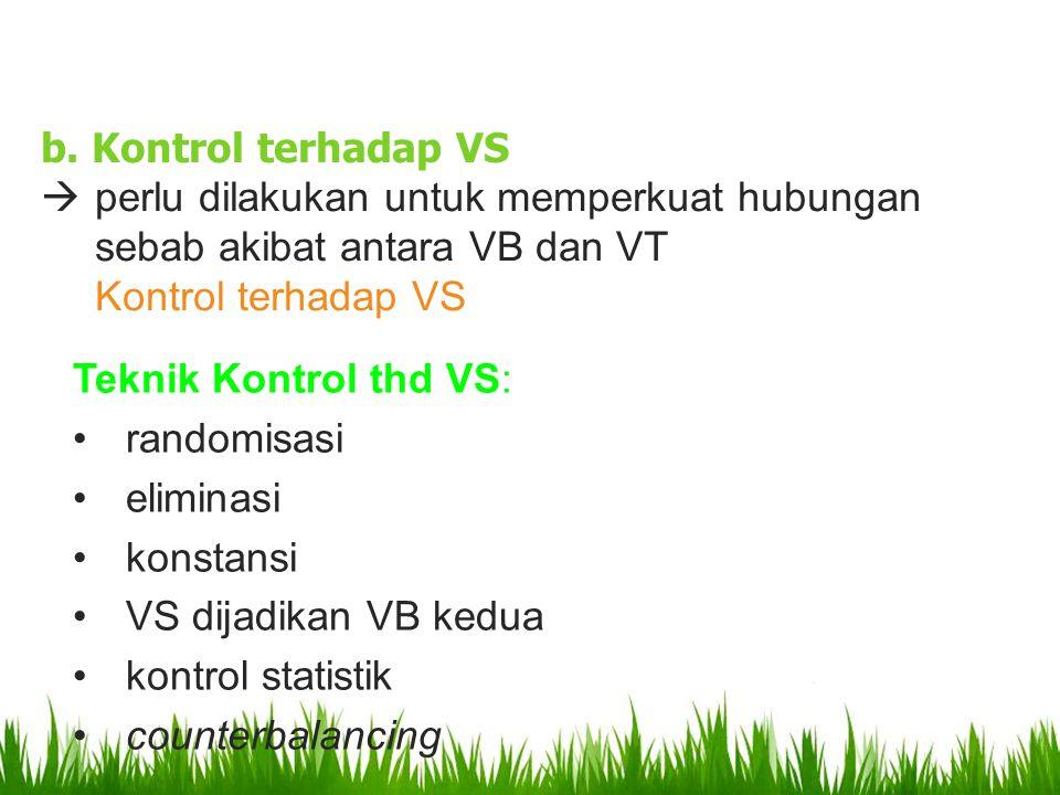 b. Kontrol terhadap VS perlu dilakukan untuk memperkuat hubungan sebab akibat antara VB dan VT. Kontrol terhadap VS.