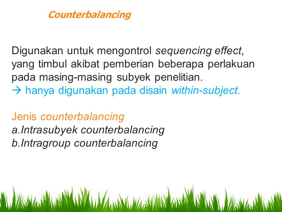  hanya digunakan pada disain within-subject. Jenis counterbalancing