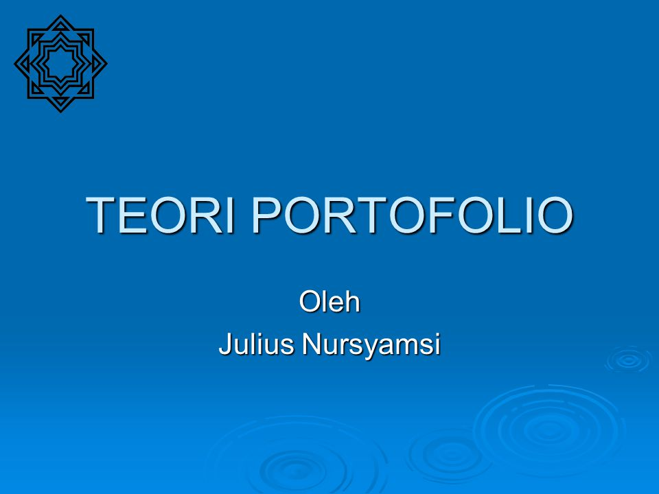 TEORI PORTOFOLIO Oleh Julius Nursyamsi