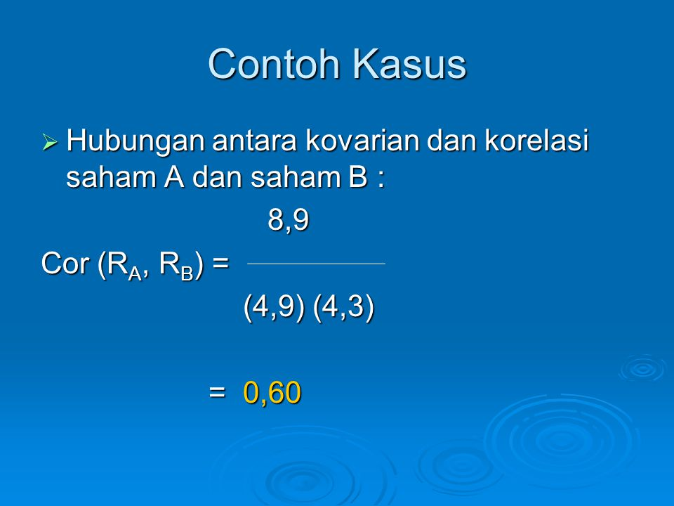 Contoh Kasus Hubungan antara kovarian dan korelasi saham A dan saham B : 8,9. Cor (RA, RB) = (4,9) (4,3)